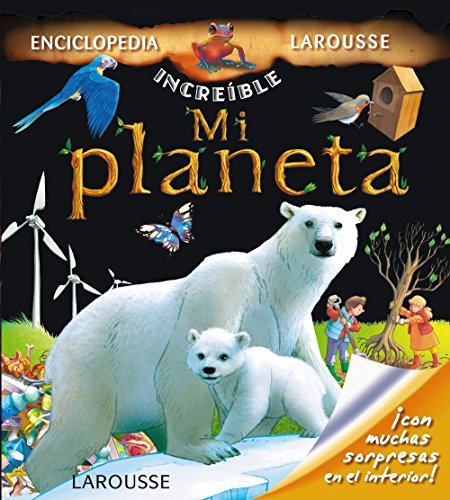 Mi Planeta (Larousse - Infantil / Juvenil - Castellano - A Partir De 5/6 Años - Enciclopedia Increíble 5 Años) por Larousse Editorial