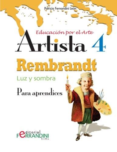 Artista Rembrandt-Luz y sombra: Para aprendices: Volume 4