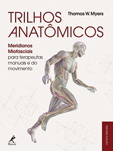 Trilhos Anatmicos. Meridianos Miofasciais Para Terapeutas Manuais e do Movimento