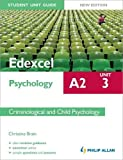 Edexcel A2 Psychology Student Unit Guide: Unit 3 New Edition          Criminological and Child Psychology (Edexcel A2 Psychology Unit 3)