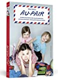 Au-pair: 33 wahre Geschichten über skurrile Gastfamilien, verrückte Kleinkinder und das große Abenteuer Ausland