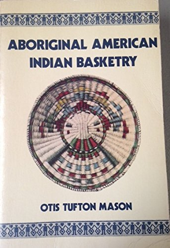 Aboriginal American Indian Basketry: Studies in a Textile Art Without Machinery by Otis Tufton Mason (1976-08-02) par Otis Tufton Mason