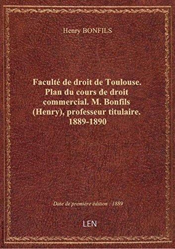 Faculté de droit de Toulouse. Plan du cours de droit commercial. M. Bonfils (Henry), professeur titu par Henry BONFILS