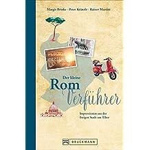 Reise-Lesebuch Rom: Der kleine Rom-Verführer. Ein Reisebuch mit Impressionen aus der Ewigen Stadt am Tiber. Rom entdecken mit Hintergrundinformationen zu Kolosseum, Forum Romanum und dem Trevi-Brunnen