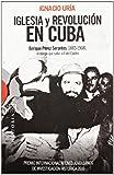 Iglesia y Revolución en Cuba: Enrique Pérez Serantes (1883-1968), el obispo que salvó a Fidel Castro (Ensayo)