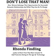 Don't Lose That Man!: How Women Sabotage Their Opportunities For Successful Romantic Relationships And What They Can Do To Change (English Edition)
