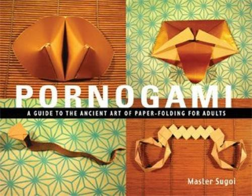 pornogami-a-guide-to-the-ancient-art-of-paper-folding-for-adults