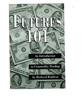 Futures 101: An Introduction To Commodity Trading. (English Edition) von [Waldron, Richard]