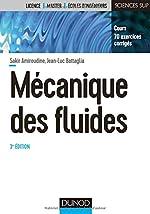 Mécanique des fluides - 3e éd. - Cours, 70 exercices corrigés de Sakir Amiroudine