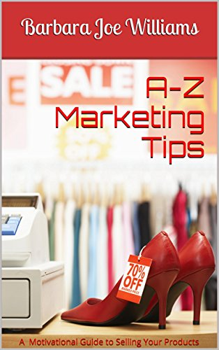 A-Z Marketing Tips: A Motivational Guide to Selling Your Products (English Edition)