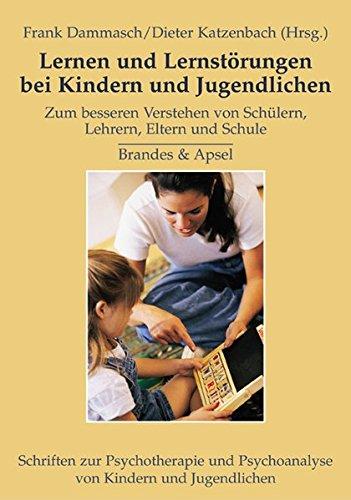 Lernen und Lernstörungen bei Kindern und Jugendlichen: Zum besseren Verstehen von Schülern, Lehrern, Eltern und Schule (Schriften zur Psychotherapie und Psychoanalyse von Kindern und Jugendlichen)