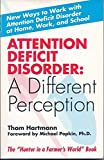 Attention Deficit Disorder: A Different Perception by Thom Hartmann, Edward M. Hallowell (Introduction), Michael P (1997) Paperback