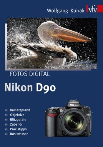 Preisvergleich Produktbild Fotos digital - Nikon D90: Kamerapraxis - Objektive - Blitzgeräte - Zubehör - Praxistipps - Basiswissen