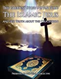 The Greatest Story NEVER Told: The ISLAMIC Jesus and the TRUTH about the Crucifixion