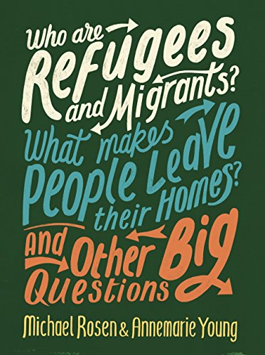 Who are refugees and migrants? : what makes people leave their homes? and other big questions