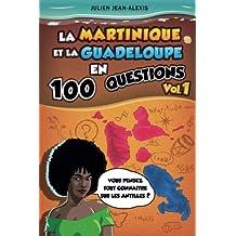 La Martinique et la Guadeloupe en 100 questions (vol.1)