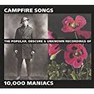 Campfire Songs: The Popular, Obscure And Unknown Recordings Of 10,000 Maniacs (Us Release)