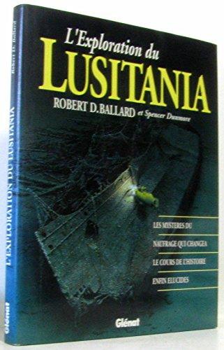 L'exploration du Lusitania : Les mystres du naufrage qui changea le cours de l'histoire enfin lucids