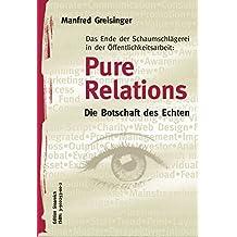 Pure Relations - Botschaft des Echten: Das Ende der Schaumschlägerei in der Öffentlichkeitsarbeit
