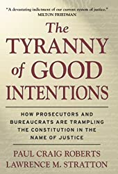 The Tyranny of Good Intentions: How Prosecutors and Bureaucrats Are Trampling the Constitution in the Name of Justice by Paul Craig Roberts (2000-05-26)