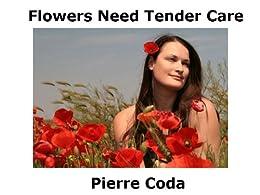 Flowers Need Tender Care by [Coda, Pierre]