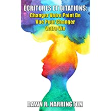 ÉCRITURES ET CITATIONS: Changer Votre Point De Vue Pour Changer Votre Vie (English Edition)
