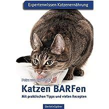 Katzen BARFen: Mit praktischen Tipps und vielen Rezepten
