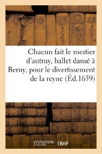 Chacun Fait Le Mestier D'Autruy, Ballet Danse a Berny, Pour Le Divertissement de La Reyne (Arts) by Imp de R Ballard (2013-03-10)