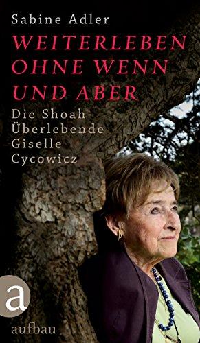 Weiterleben ohne Wenn und Aber: Die Shoah-Überlebende Giselle Cycowicz