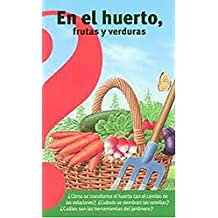 En El Huerto, Frutas Y Verduras / Fruits and Vegetables from the Vegetable Garden (Altea Benjamin Collection)