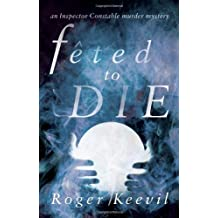 Feted to Die: An Inspector Constable Murder Mystery by Roger Keevil (2012-04-01)