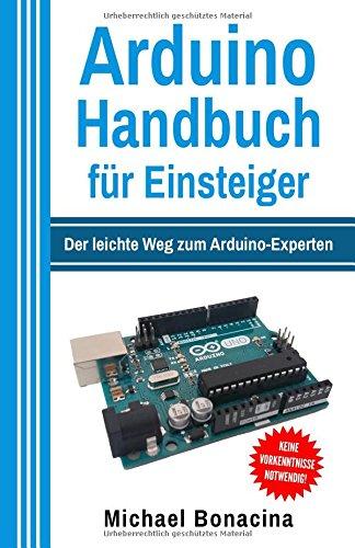 Arduino Handbuch für Einsteiger: Der leichte Weg zum...