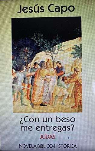 Judas Iscariote: ¿Con un beso me entregas? (Evangelio (novelado) 40) por Jesús  Capo