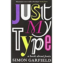 Just My Type: A Book About Fonts by Simon Garfield (22-Sep-2011) Paperback