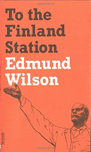 To the Finland Station: A Study in the Acting and Writing of History (FSG Classics) por Edmund Wilson