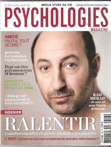 Psychologies magazine n° 308 - juin 2011 - Ralentir, concilier travail et vie privée, identifier ses priorités/Kad Merad