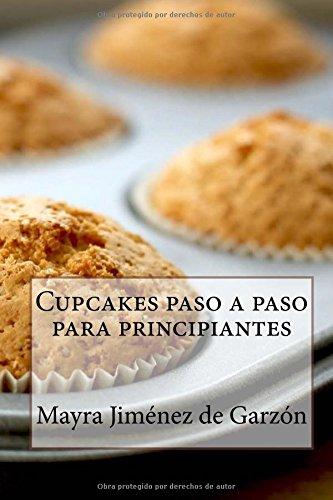 Cupcakes paso a paso para principiantes: 29 Exquisitas Recetas de Cupcakes para todos los gustos