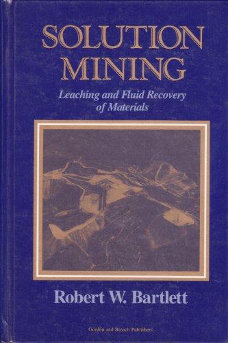 Solution Mining: Leaching and Fluid Recovery of Materials par Robert W. Bartlett
