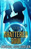 Shattered Soul (AIR Book 1) by Amanda Booloodian