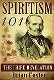 Spiritism 101: The Third Revelation by Brian Foster (2015-05-08)