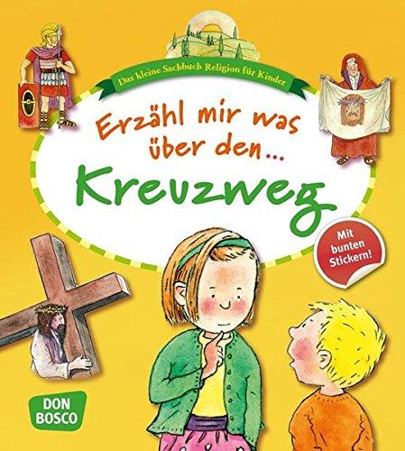 Erzähl mir was über den Kreuzweg (Das kleine Sachbuch Religion für Kinder)