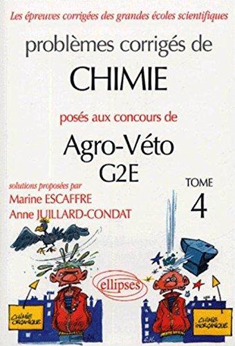 Problèmes corrigés de chimie posés aux concours de Agro-Véto G2E : Tome 4