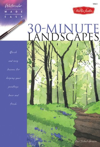 By Paul-Talbot Greaves - 30-Minute Landscapes: Quick and Easy Lessons for Keeping Your Paintings Loose and Fresh (Watercolor Made Easy) (Watercolour Made Easy) (illustrated edition)