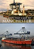 The Ships That Came to Manchester: From the Mersey and Weaver Sailing Flat to the Mighty Container Ship