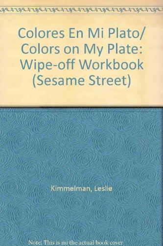 Colores En Mi Plato/Colors on My Plate: Wipe-off Workbook (Sesame Street) por Leslie Kimmelman