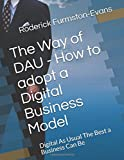 The Way of DAU - How to adopt a Digital Business Model: Digital As Usual The Best a Business Can Be