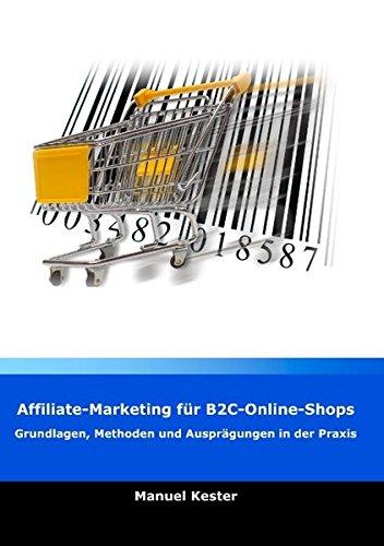 Affiliate-Marketing für B2C-Online-Shops: Grundlagen, Methoden und Ausprägungen in der Praxis