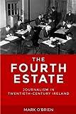 The Fourth Estate: Journalism in Twentieth-Century Ireland