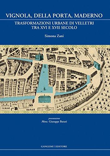 Vignola, Della Porta, Maderno. Trasformazioni urbane di Velletri tra XVI e XVII secolo