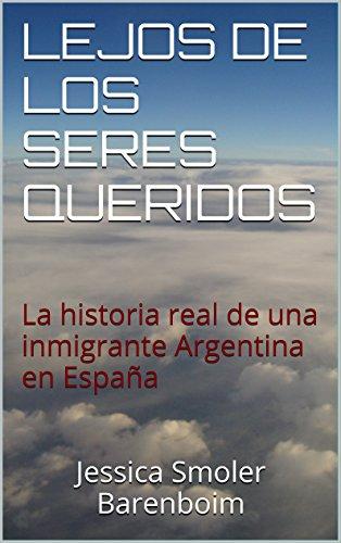 LEJOS DE LOS SERES QUERIDOS: La historia real de una inmigrante Argentina en España (Spanish Edition)